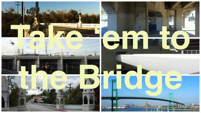 Take 'em to the Bridge