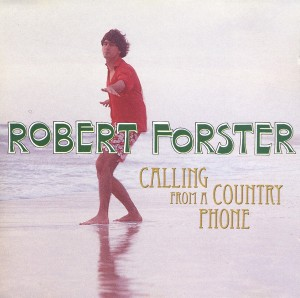 Robert Forster - Calling From a Country Phone